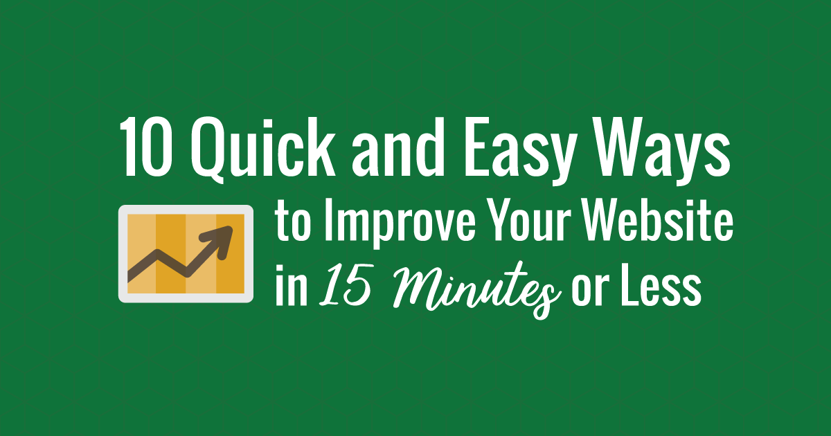 10 Ways to Improve Your Website in 15 Minutes or Less