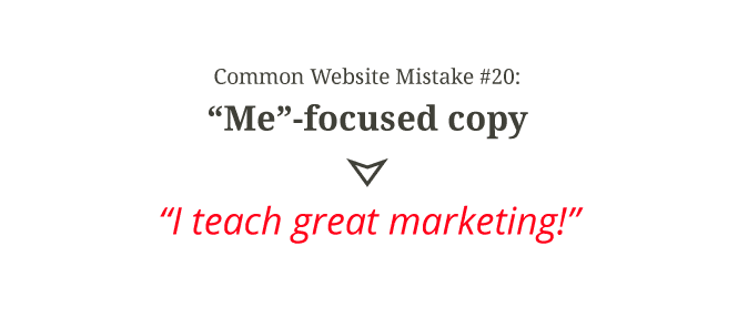 "Common website mistake #20: ""Me""-focused copy"