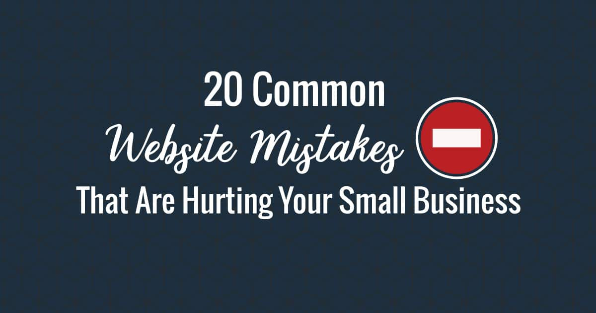 20 Common Website Mistakes That Are Hurting Your Small Business