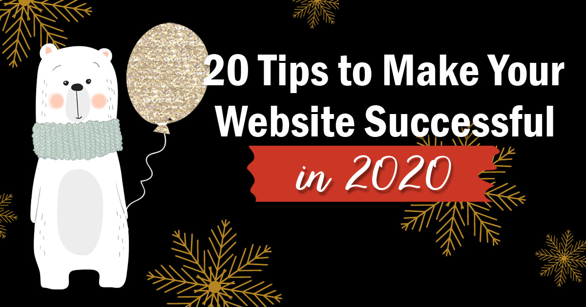 20 tips to make your website successful in 2020