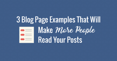 3 Blog Page Examples That Will Make More People Read Your Posts