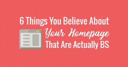 6 Things You Believe About Your Homepage That Are Actually BS