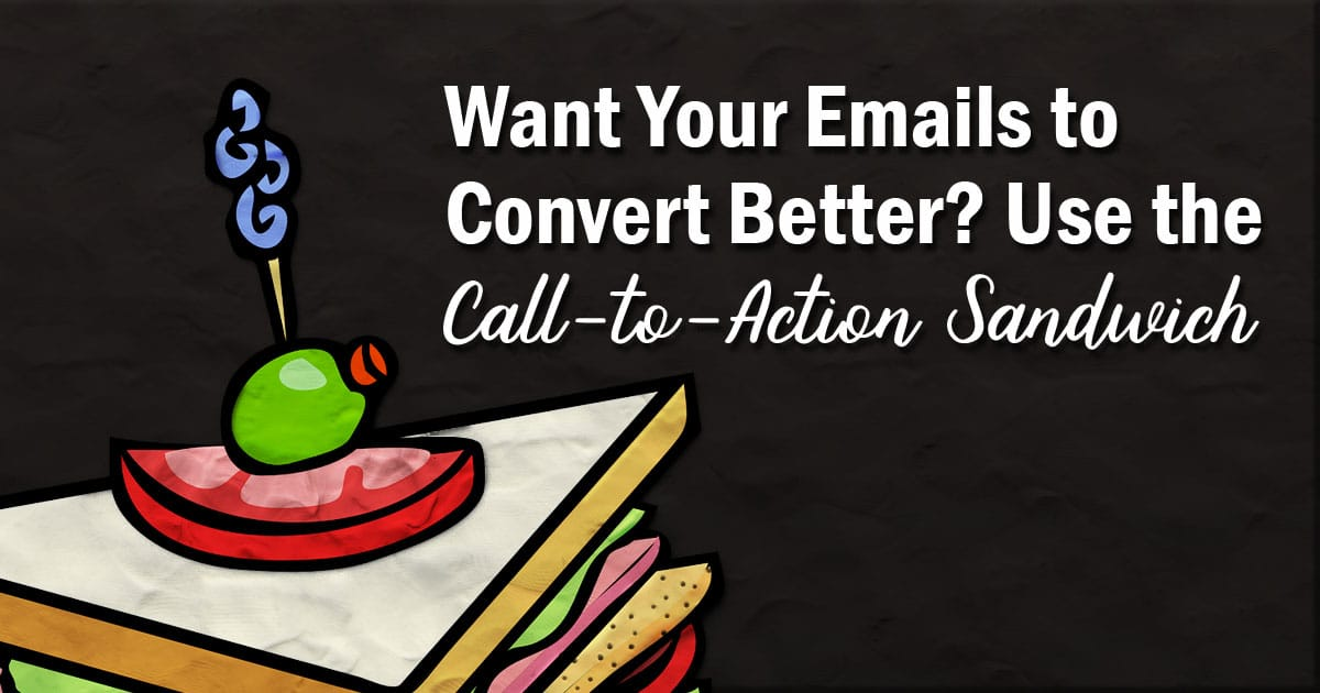 Want your emails convert better? Use call-to-action sandwich