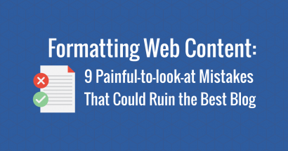 Formatting web content: 9 painful-to-look-at mistakes that could ruin the best blog