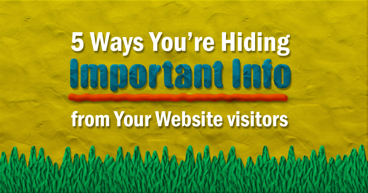 5 Examples of Bad Web Design That Hide Important Info from Your Visitors