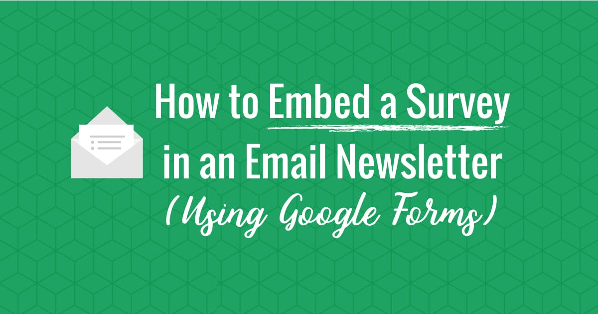 How to Embed a Survey in an Email Newsletter Using Google Forms