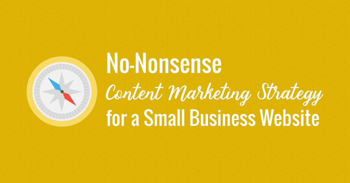 No-Nonsense Content Marketing Strategy for a Small Business Website