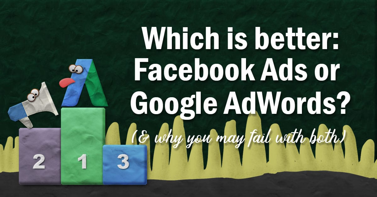 Which is better: Facebook ads or Google AdWords