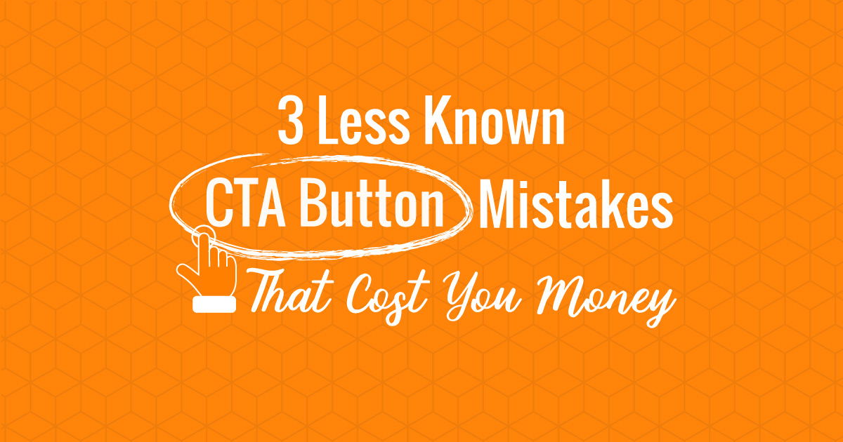 3 CTA Buttons Mistakes That Cost You Money