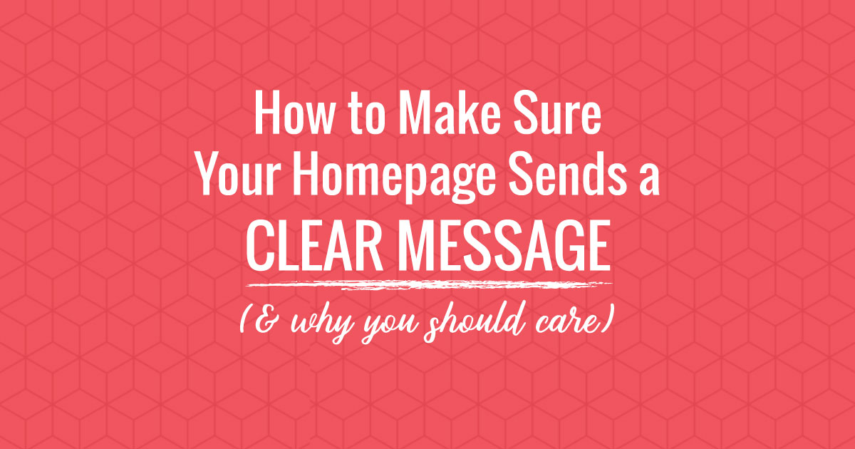 How to make sure your business homepage sends a clear message (and why should you care?)