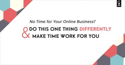 No Time for Your Online Business? Do This One Thing Differently and Make Time Work for You