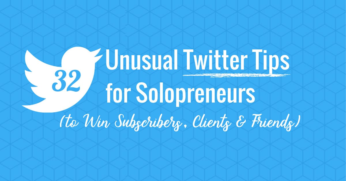 32 Unusual Twitter Tips for Solopreneurs to Win Subscribers, Clients & Friends