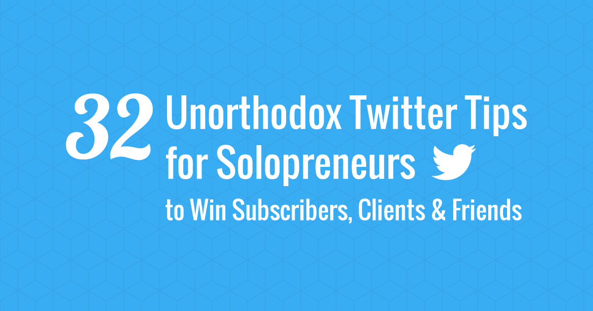 32 Unorthodox Twitter Tips for Solopreneurs to Win Subscribers, Clients & Friends