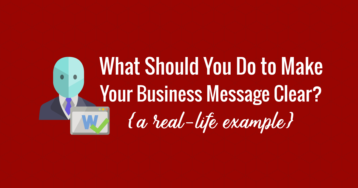 What should you do to make a business message clear?